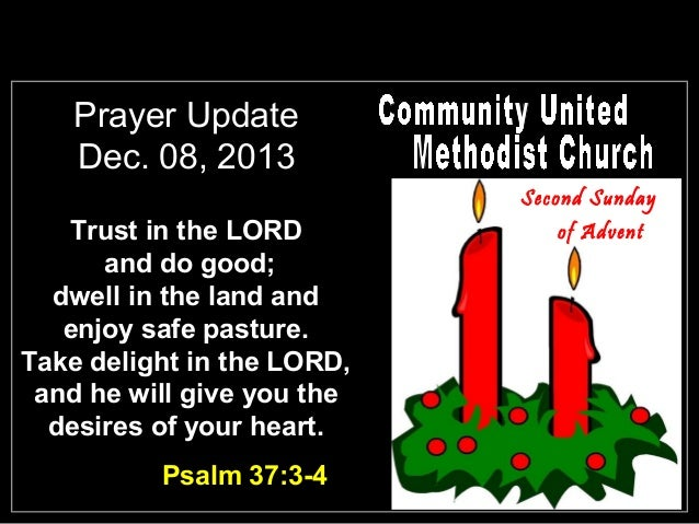 Prayer Update Dec. 08, 2013 Second Sunday  Trust in the LORD and do good; dwell in the land and enjoy safe pasture. Take d...