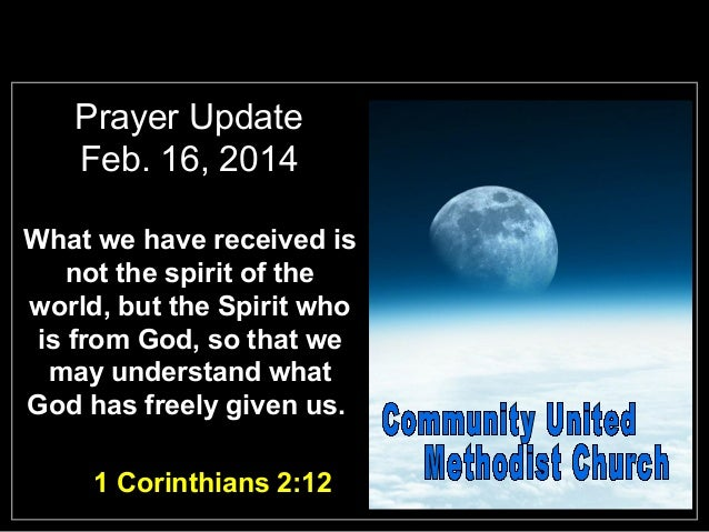 Prayer Update Feb. 16, 2014 What we have received is not the spirit of the world, but the Spirit who is from God, so that ...