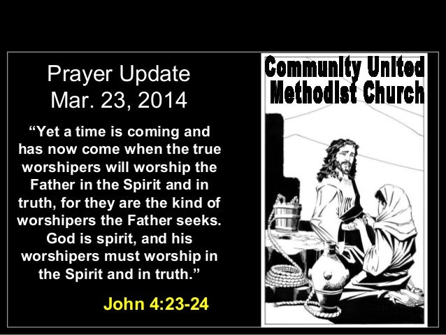 "Prayer Update Mar. 23, 2014 ""Yet a time is coming and has now come when the true worshipers will worship the Father in the..."