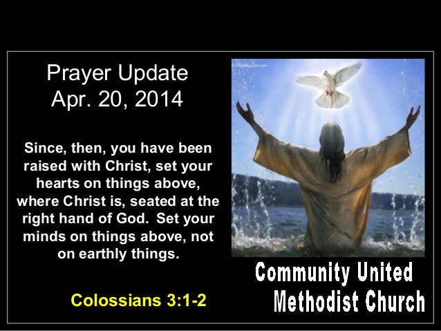 Prayer Update Apr. 20, 2014 Since, then, you have been raised with Christ, set your hearts on things above, where Christ i...