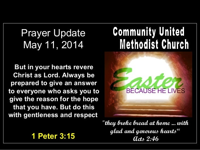 Prayer Update May 11, 2014 But in your hearts revere Christ as Lord. Always be prepared to give an answer to everyone who ...