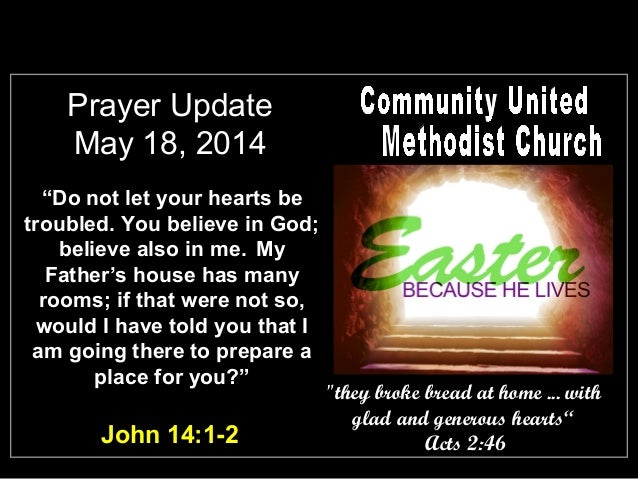 """Prayer Update May 18, 2014 """"Do not let your hearts be troubled. You believe in God; believe also in me. My Father's house ..."""
