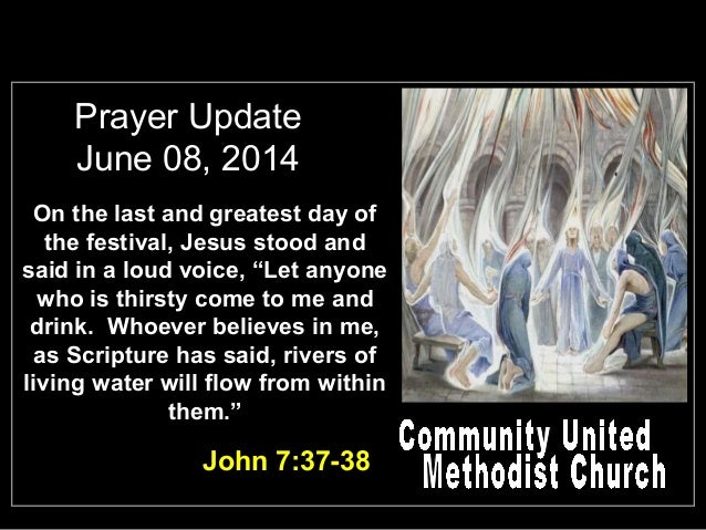 "Prayer Update June 08, 2014 On the last and greatest day of the festival, Jesus stood and said in a loud voice, ""Let anyon..."
