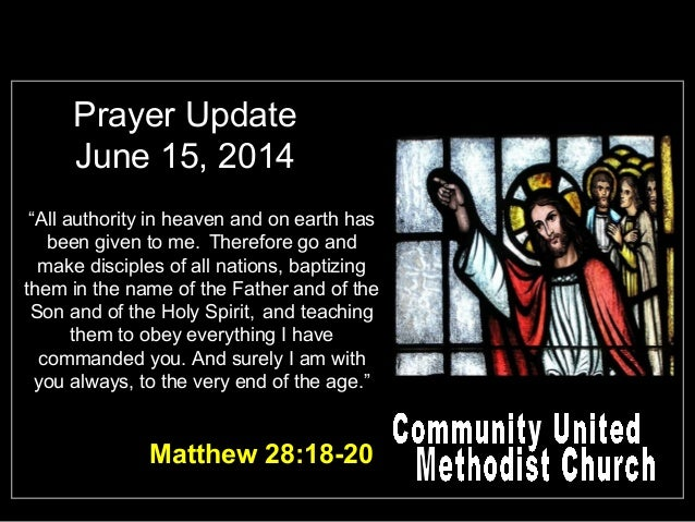 """Prayer Update June 15, 2014 """"All authority in heaven and on earth has been given to me. Therefore go and make disciples of..."""