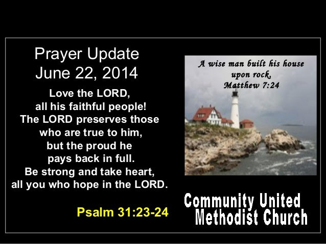 Prayer Update June 22, 2014 Love the LORD, all his faithful people! The LORD preserves those who are true to him, but the ...