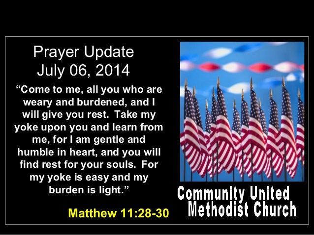 """Prayer Update July 06, 2014 """"Come to me, all you who are weary and burdened, and I will give you rest. Take my yoke upon y..."""