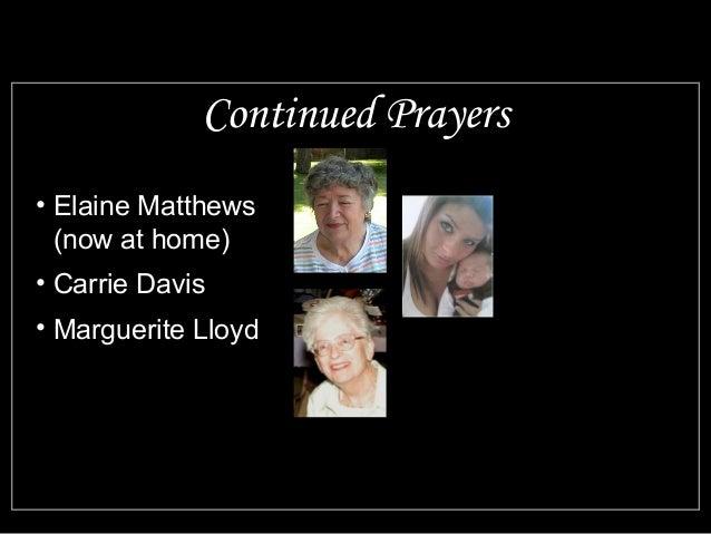 Continued Prayers  • Elaine Matthews  (now at home)  • Carrie Davis  • Marguerite Lloyd