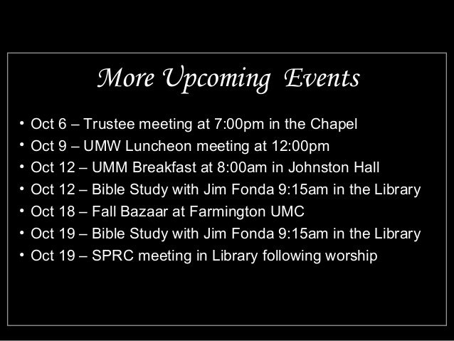 More Upcoming Events  • Oct 6 – Trustee meeting at 7:00pm in the Chapel  • Oct 9 – UMW Luncheon meeting at 12:00pm  • Oct ...