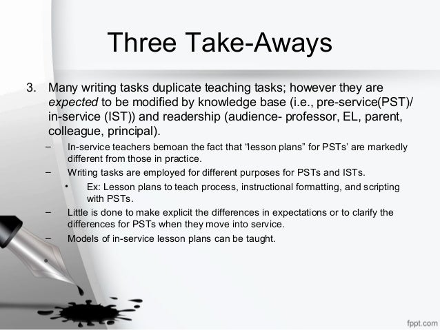 Three Take-Aways 3. Many writing tasks duplicate teaching tasks; however they are expected to be modified by knowledge bas...