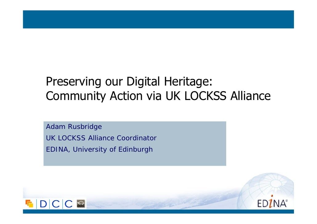 Preserving our Digital Heritage: Community Action via UK LOCKSS Alliance  Adam Rusbridge UK LOCKSS Alliance Coordinator ED...