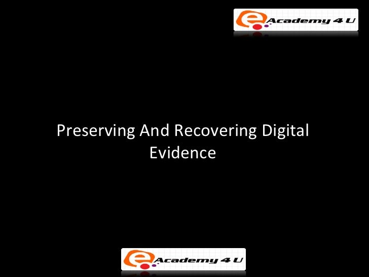 Preserving And Recovering Digital            Evidence