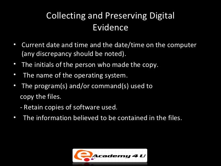 the importance and methods of preserving the integrity of digital evidence Stressing the importance of information integrity is an essential element to  the  opportunity and responsibility to protect the integrity of that information  a chain -of-custody process that validates how evidence has been gathered,  digital  transformation information management secure destruction secure storage.
