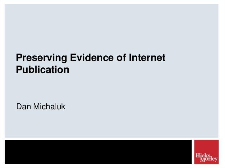 Preserving Evidence of InternetPublicationDan Michaluk