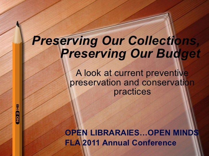 Preserving Our Collections,  Preserving Our Budget A look at current preventive preservation and conservation practices OP...