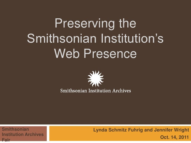 Preserving the           Smithsonian Institution's               Web PresenceSmithsonian            Lynda Schmitz Fuhrig a...