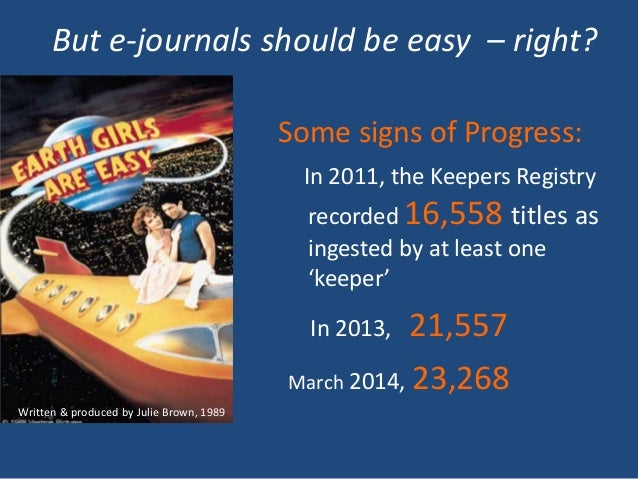 But e-journals should be easy – right? Written & produced by Julie Brown, 1989 Some signs of Progress: In 2011, the Keeper...