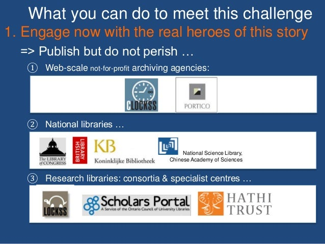 What you can do to meet this challenge ① Web-scale not-for-profit archiving agencies: ② National libraries … ③ Research li...