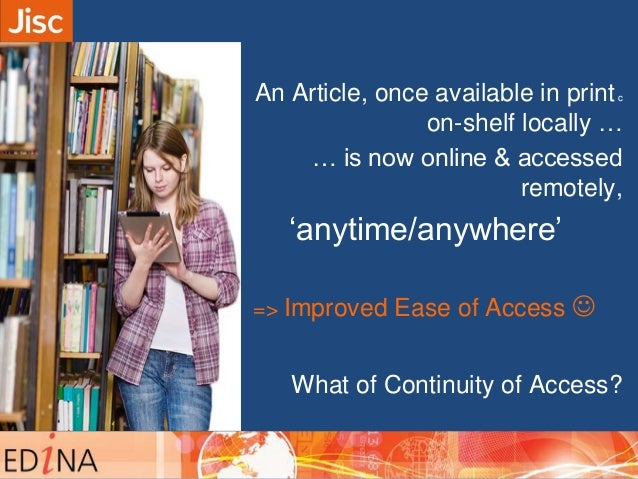 An Article, once available in printc on-shelf locally … … is now online & accessed remotely, 'anytime/anywhere' => Improve...