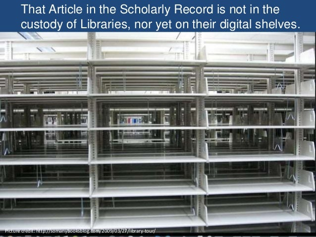That Article in the Scholarly Record is not in the custody of Libraries, nor yet on their digital shelves. Picture credit:...