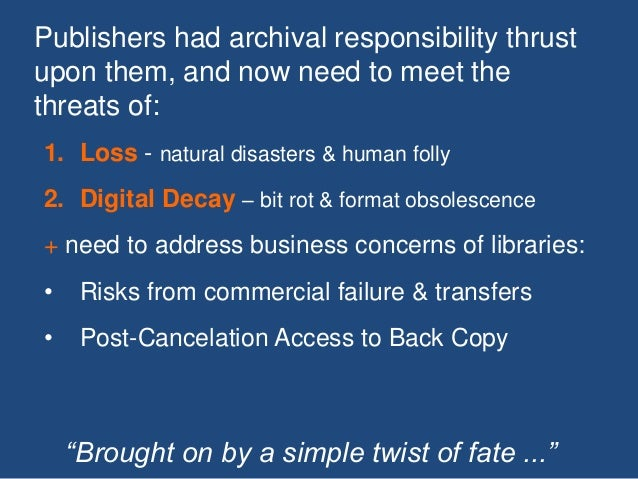 """Publishers had archival responsibility thrust upon them, and now need to meet the threats of: """"Brought on by a simple twis..."""