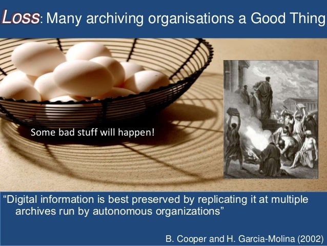 """Loss: Many archiving organisations a Good Thing """"Digital information is best preserved by replicating it at multiple archi..."""