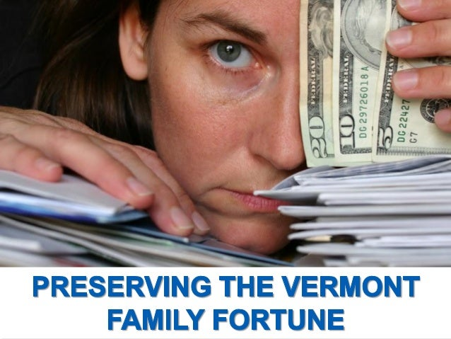 PRESERVING THE VERMONT  FAMILY FORTUNE