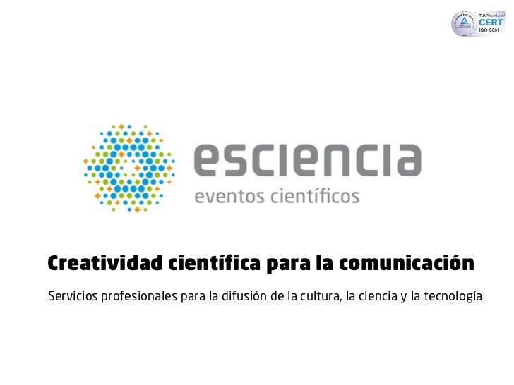 Creatividad científica para la comunicaciónServicios profesionales para la difusión de la cultura, la ciencia y la tecnolo...