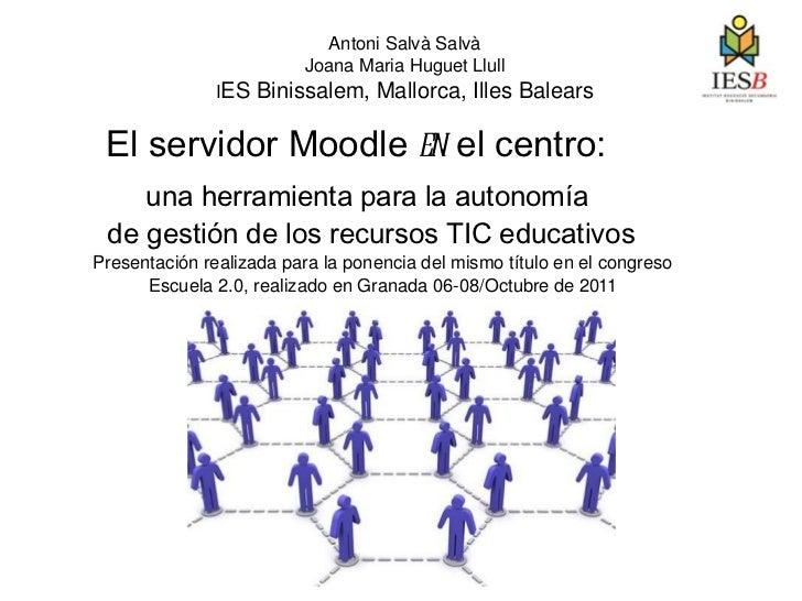 El servidor Moodle  en  el centro:  una herramienta para la autonomía  de gestión de los recursos TIC educativos Antoni Sa...