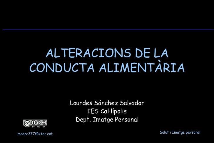 ALTERACIONS DE LA CONDUCTA ALIMENTÀRIA Lourdes Sánchez Salvador IES Cal·lípolis Dept. Imatge Personal