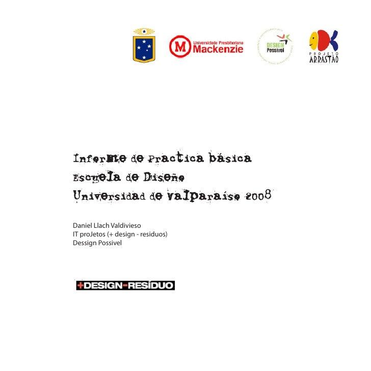 Informe de Practica básica Escuela de Diseño Universidad de Valparaíso 2008 Daniel Llach Valdivieso IT proJetos (+ design ...