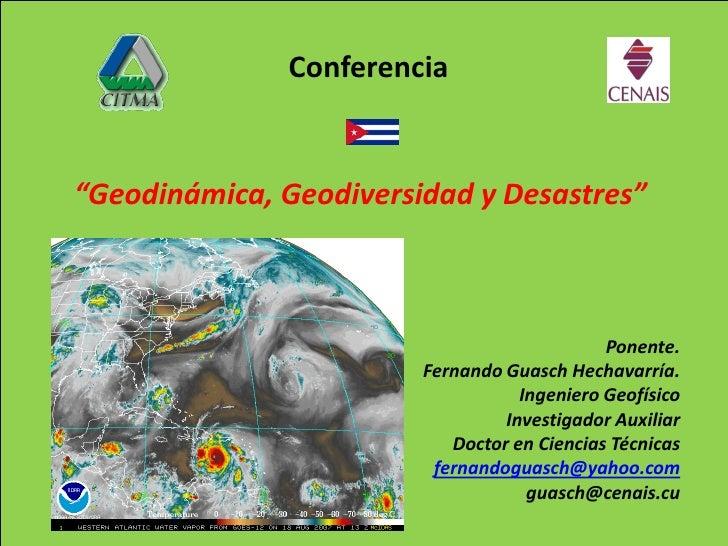 """Conferencia   """"Geodinámica, Geodiversidad y Desastres""""                                                 Ponente.           ..."""