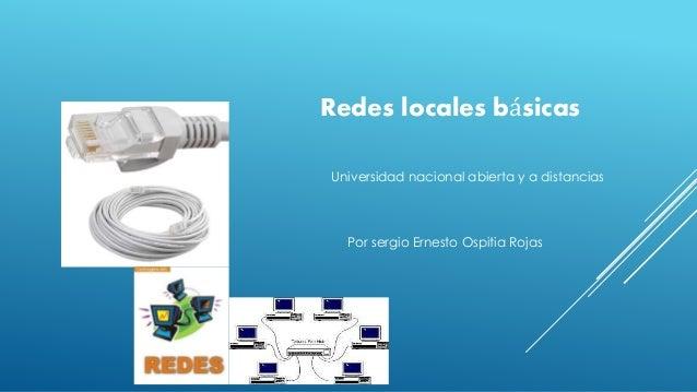 Redes locales básicas Universidad nacional abierta y a distancias Por sergio Ernesto Ospitia Rojas