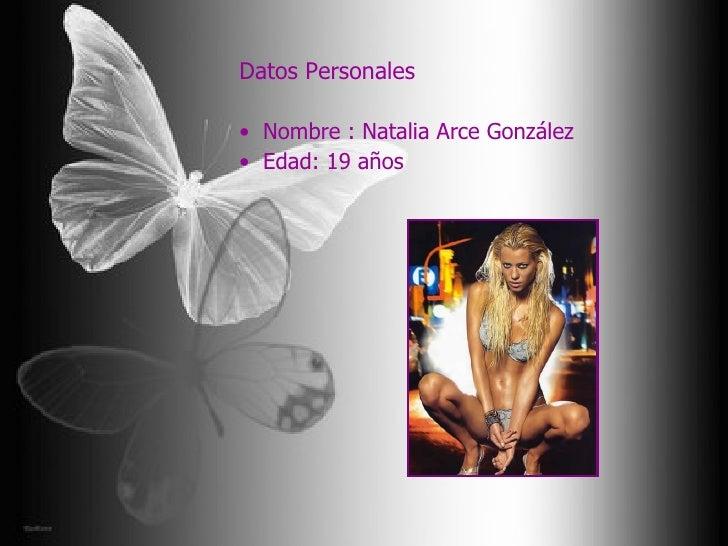 <ul><li>Datos Personales </li></ul><ul><li>Nombre : Natalia Arce González </li></ul><ul><li>Edad: 19 años </li></ul>