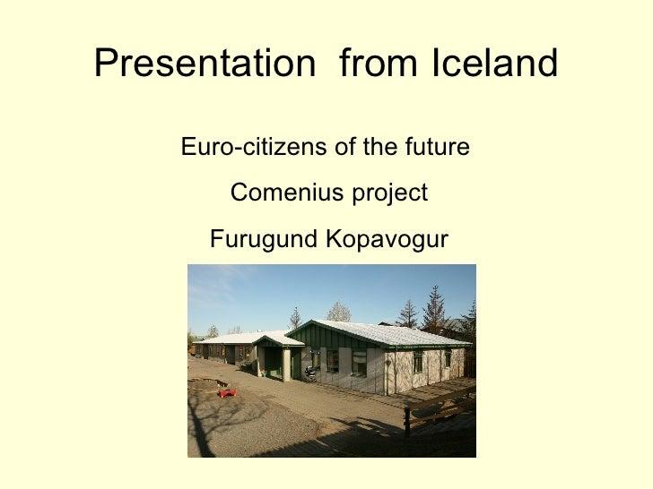 Presentation  from Iceland Euro-citizens of the future  Comenius project Furugund Kopavogur