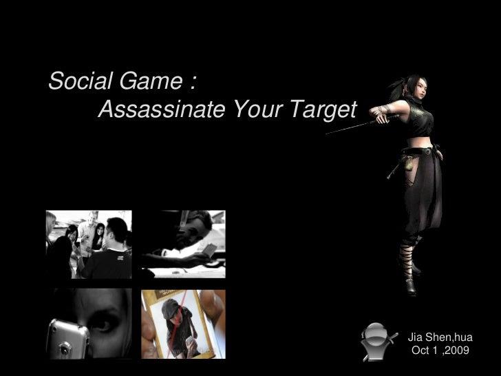 Social Game :     Assassinate Your Target                                   Jia Shen,hua                                Oc...