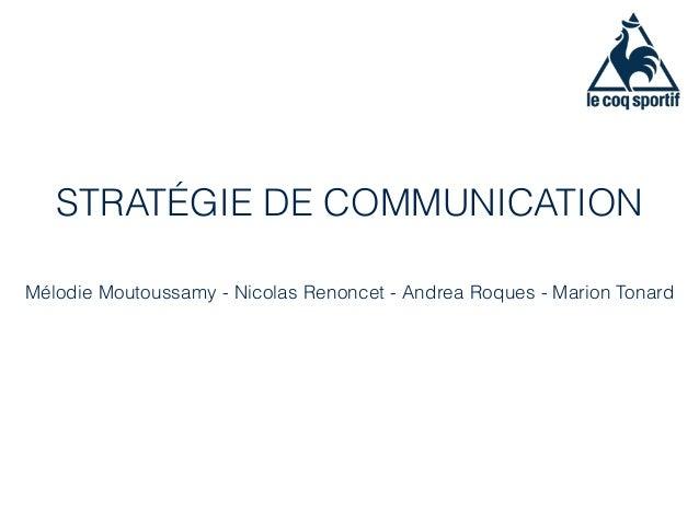 STRATÉGIE DE COMMUNICATION Mélodie Moutoussamy - Nicolas Renoncet - Andrea Roques - Marion Tonard