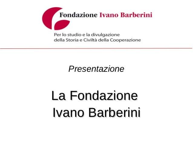 PresentazioneLa FondazioneIvano Barberini