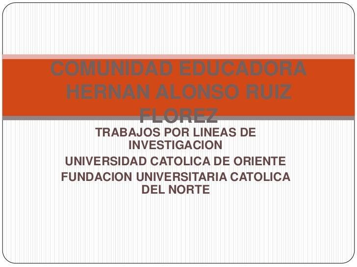 TRABAJOS POR LINEAS DE INVESTIGACION<br />UNIVERSIDAD CATOLICA DE ORIENTE<br />FUNDACION UNIVERSITARIA CATOLICA DEL NORTE<...