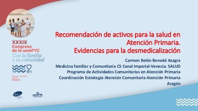 Recomendación de activos para la salud en Atención Primaria. Evidencias para la desmedicalización Carmen Belén Benedé Azag...