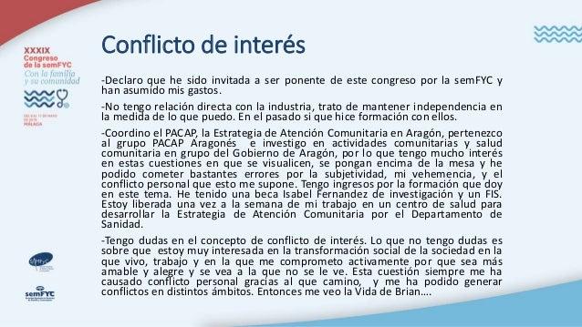 Conflicto de interés -Declaro que he sido invitada a ser ponente de este congreso por la semFYC y han asumido mis gastos. ...