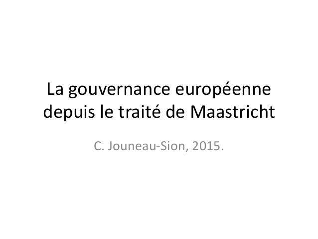 La gouvernance européenne depuis le traité de Maastricht C. Jouneau-Sion, 2015.