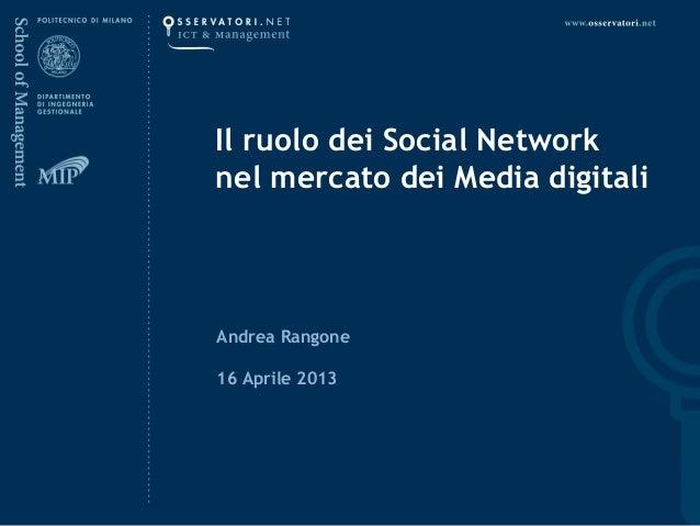 Andrea Rangone16 Aprile 2013Il ruolo dei Social Networknel mercato dei Media digitali