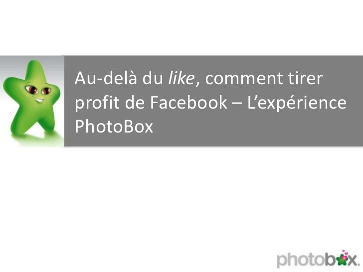 Au-delà du like, comment tirerprofit de Facebook – L'expériencePhotoBox