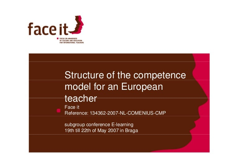 Structure of the competence                     p model for an European teacher Face it Reference: 134362-2007-NL-COMENIUS...