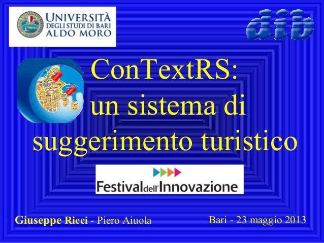 ConTextRS:un sistema disuggerimento turisticoGiuseppe Ricci - Piero Aiuola Bari - 23 maggio 2013
