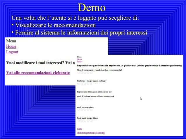 DemoUna volta che l'utente si è loggato può scegliere di:• Visualizzare le raccomandazioni• Fornire al sistema le informaz...