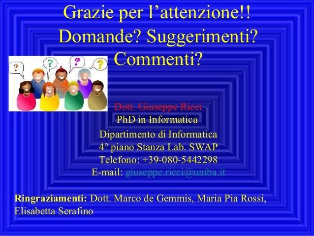 Grazie per l'attenzione!!Domande? Suggerimenti?Commenti?Dott. Giuseppe RicciPhD in InformaticaDipartimento di Informatica4...