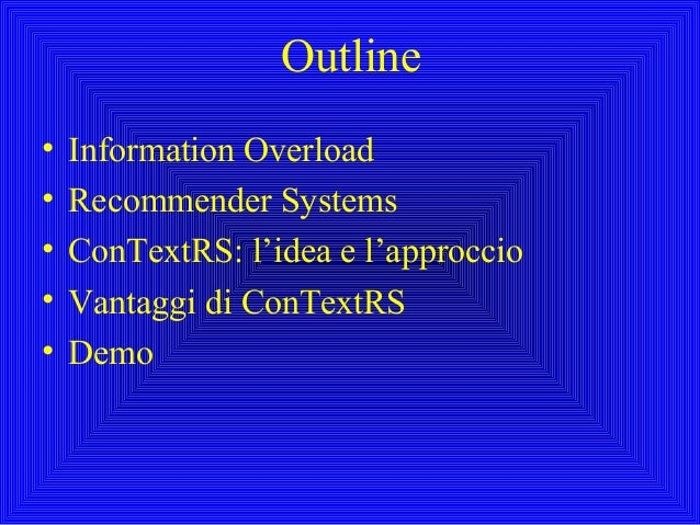 Outline• Information Overload• Recommender Systems• ConTextRS: l'idea e l'approccio• Vantaggi di ConTextRS• Demo