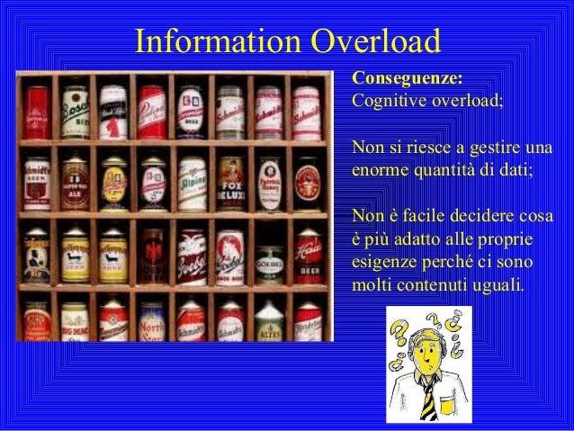 Information OverloadConseguenze:Cognitive overload;Non si riesce a gestire unaenorme quantità di dati;Non è facile decider...