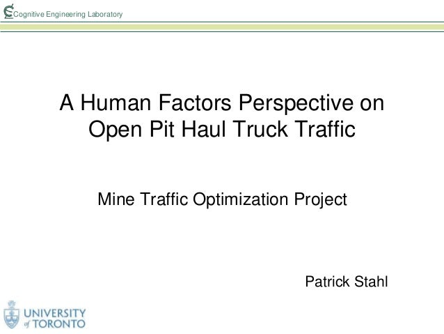 Cognitive Engineering Laboratory A Human Factors Perspective on Open Pit Haul Truck Traffic Mine Traffic Optimization Proj...